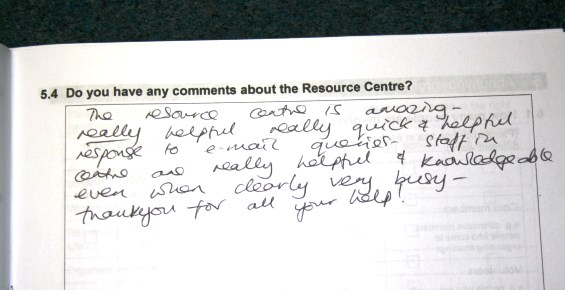 Survey comment: The resource centre is amazing - really helpful, really quick and helpful response to email queries, staff in centre are really helpful& knowledgeable even when clearly very busy - thank you for all your help!