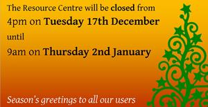 The Resource Centre will be closed from 4pm on Tuesday 17th December until 9am on Thursday 2nd January
